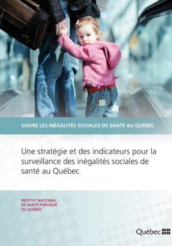 Suivre les inégalités sociales de santé au Québec: Une stratégie et des indicateurs pour la surveillance des inégalités sociales de santé au Québec