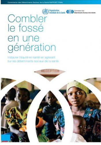 Combler le fossé en une génération – Instaurer l'équité en santé en agissant sur les déterminants sociaux